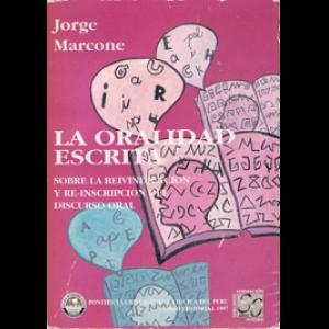 La oralidad escrita. Sobre la reivindicación y re-inscripción del discurso oral. Jorge Marcone (1997)