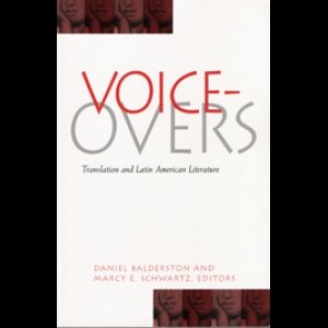 Voice-Overs: Translation and Latin American Literature. Marcy Schwartz (Co-edited with Daniel Balderston, 2002)